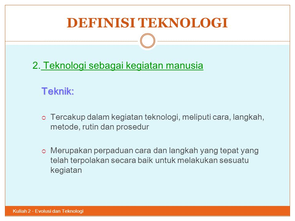 DEFINISI TEKNOLOGI 2. Teknologi sebagai kegiatan manusia Teknik: