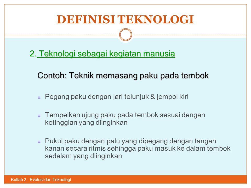 DEFINISI TEKNOLOGI 2. Teknologi sebagai kegiatan manusia