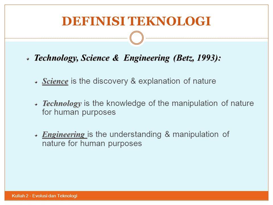 DEFINISI TEKNOLOGI Technology, Science & Engineering (Betz, 1993):