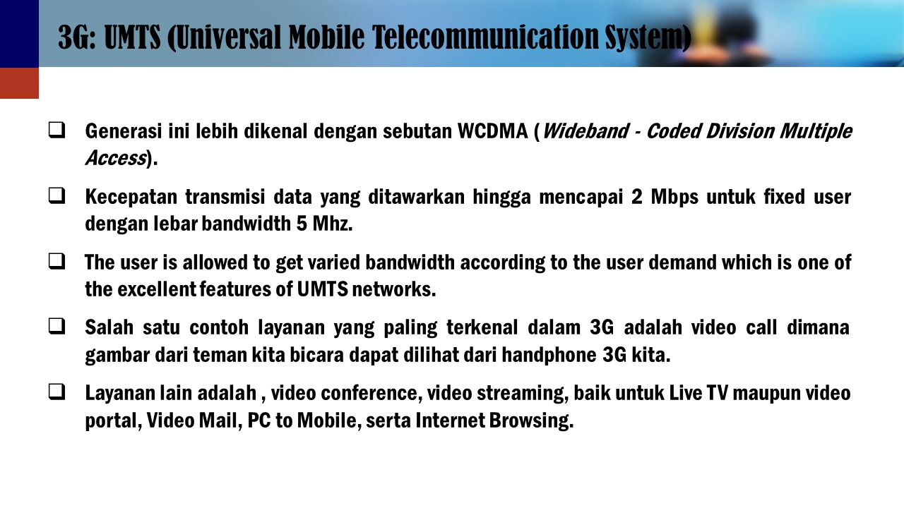 3G: UMTS (Universal Mobile Telecommunication System)