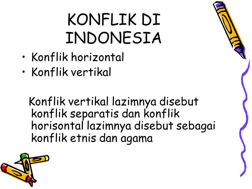 KONFLIK DI INDONESIA Konflik horizontal Konflik vertikal