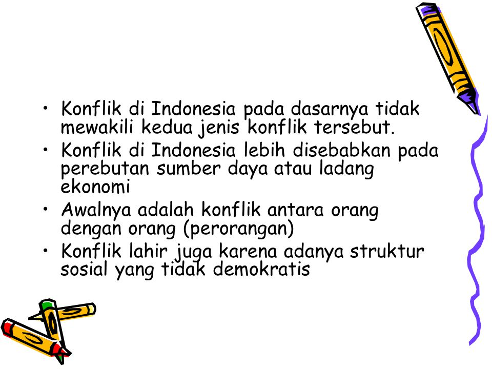 Konflik di Indonesia pada dasarnya tidak mewakili kedua jenis konflik tersebut.