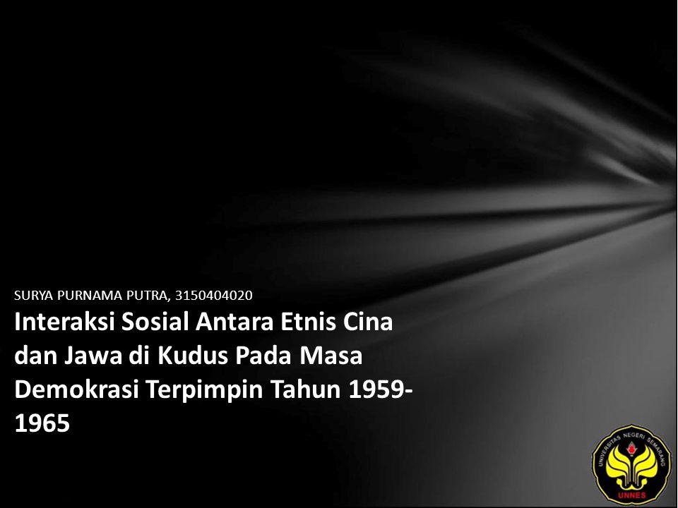 SURYA PURNAMA PUTRA, 3150404020 Interaksi Sosial Antara Etnis Cina dan Jawa di Kudus Pada Masa Demokrasi Terpimpin Tahun 1959-1965