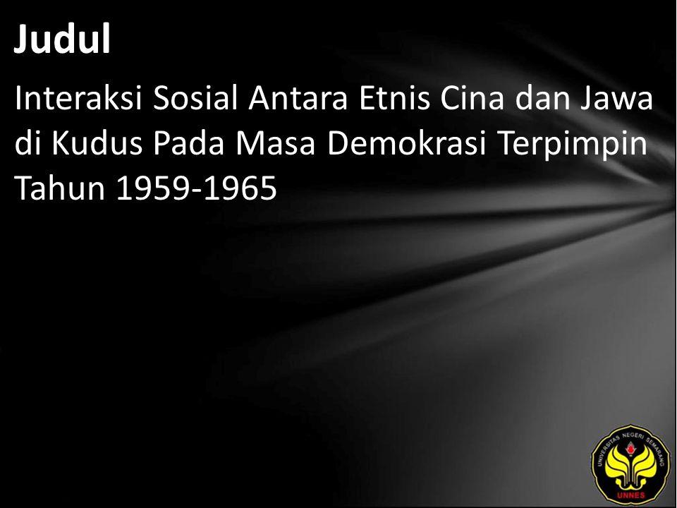 Judul Interaksi Sosial Antara Etnis Cina dan Jawa di Kudus Pada Masa Demokrasi Terpimpin Tahun 1959-1965.