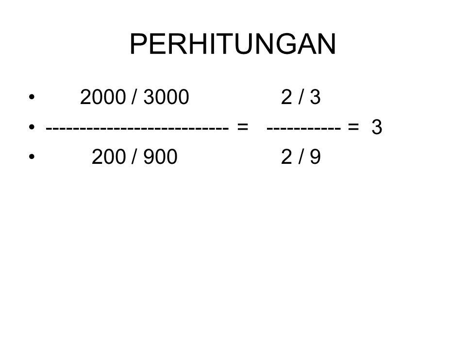 PERHITUNGAN 2000 / 3000 2 / 3. --------------------------- = ----------- = 3.