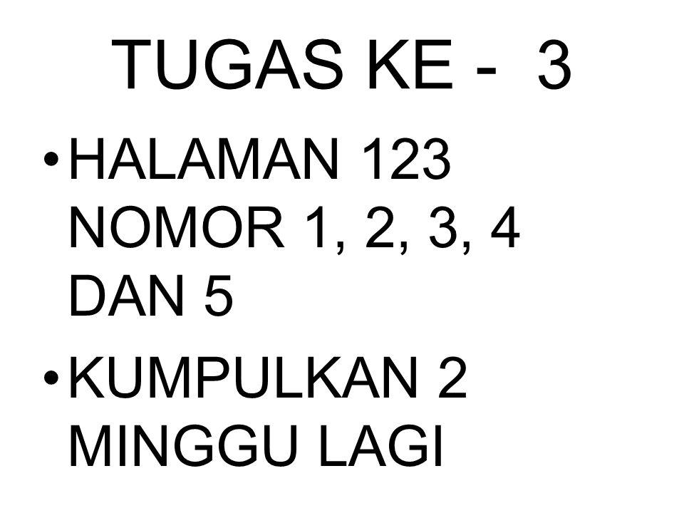 TUGAS KE - 3 HALAMAN 123 NOMOR 1, 2, 3, 4 DAN 5