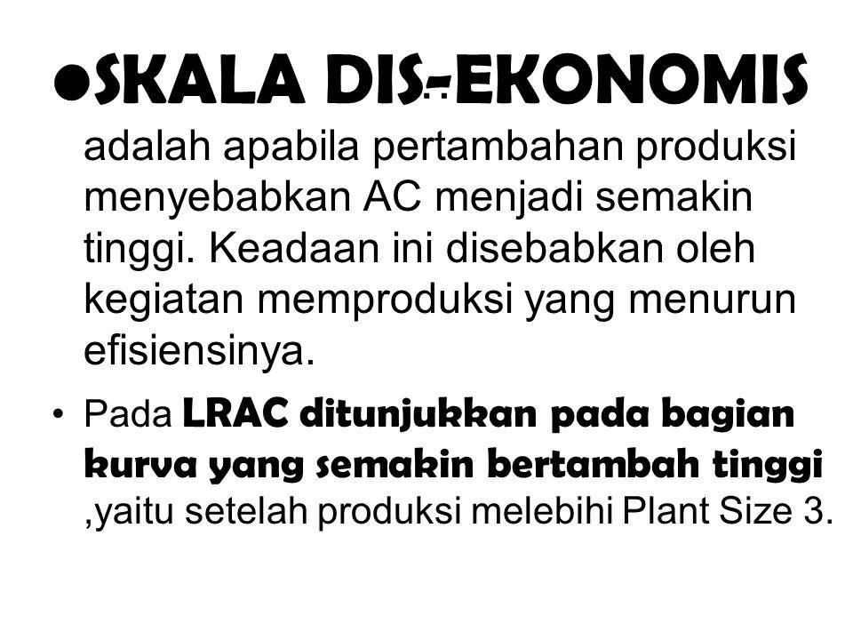 SKALA DIS-EKONOMIS adalah apabila pertambahan produksi menyebabkan AC menjadi semakin tinggi. Keadaan ini disebabkan oleh kegiatan memproduksi yang menurun efisiensinya.