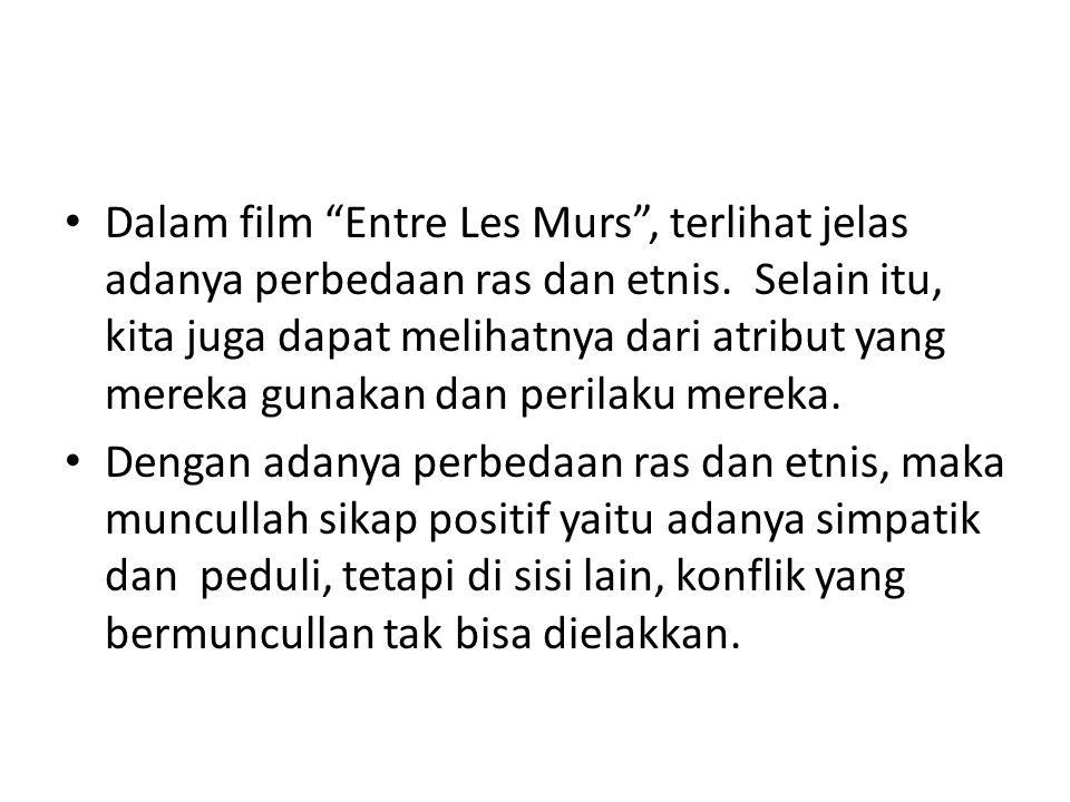 Dalam film Entre Les Murs , terlihat jelas adanya perbedaan ras dan etnis. Selain itu, kita juga dapat melihatnya dari atribut yang mereka gunakan dan perilaku mereka.