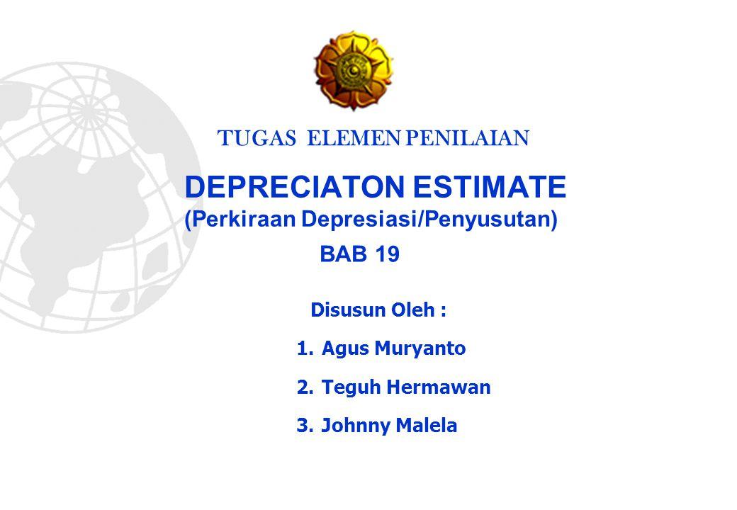 DEPRECIATON ESTIMATE (Perkiraan Depresiasi/Penyusutan)