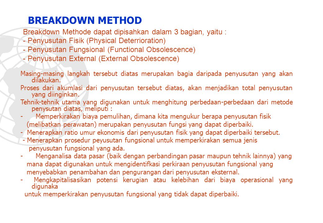 BREAKDOWN METHOD Breakdown Methode dapat dipisahkan dalam 3 bagian, yaitu : - Penyusutan Fisik (Physical Deterrioration)