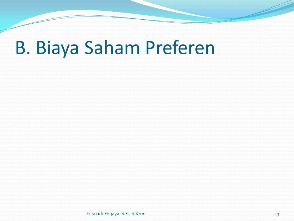 B. Biaya Saham Preferen Trisnadi Wijaya, S.E., S.Kom