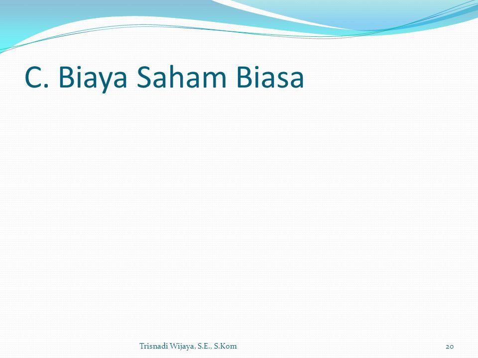 C. Biaya Saham Biasa Trisnadi Wijaya, S.E., S.Kom