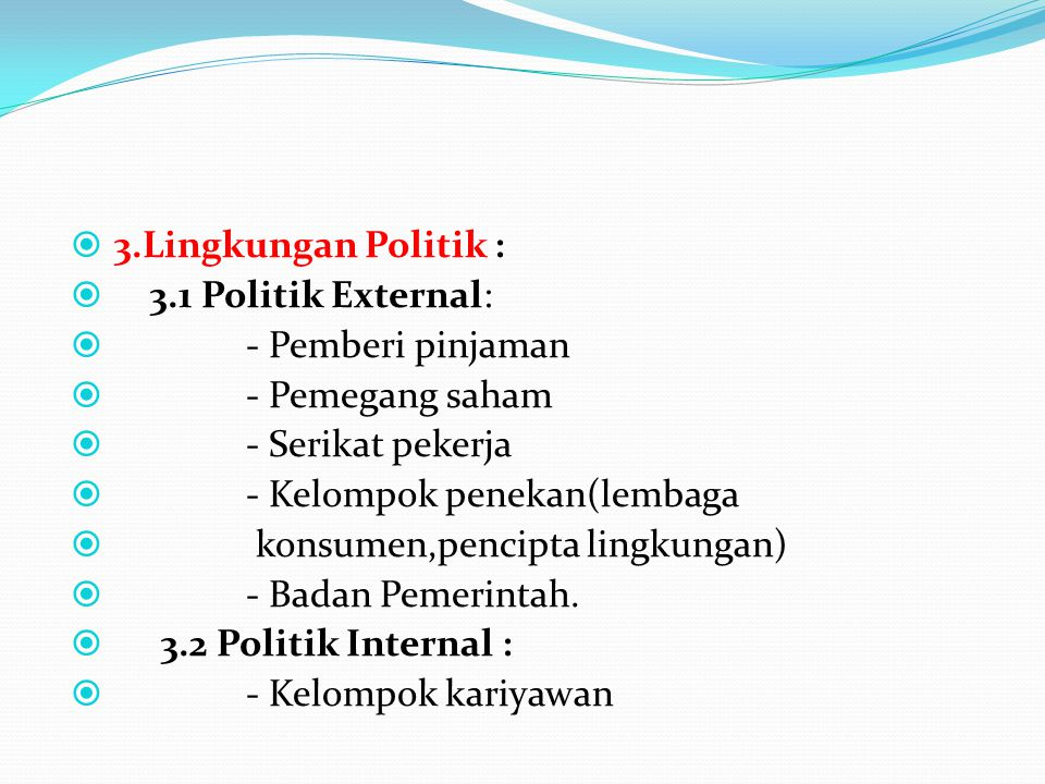3.Lingkungan Politik : 3.1 Politik External: - Pemberi pinjaman. - Pemegang saham. - Serikat pekerja.