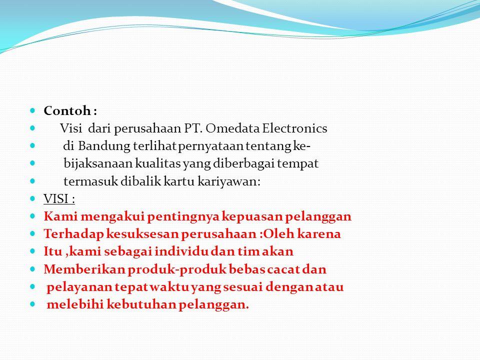 Contoh : Visi dari perusahaan PT. Omedata Electronics. di Bandung terlihat pernyataan tentang ke-