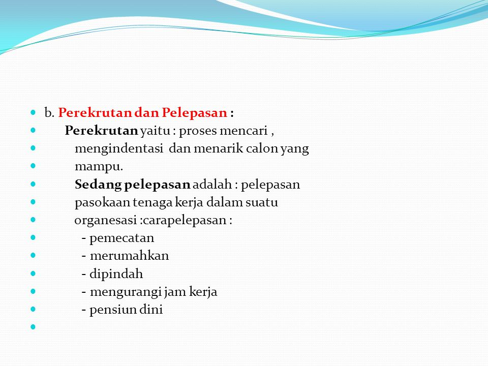 b. Perekrutan dan Pelepasan :