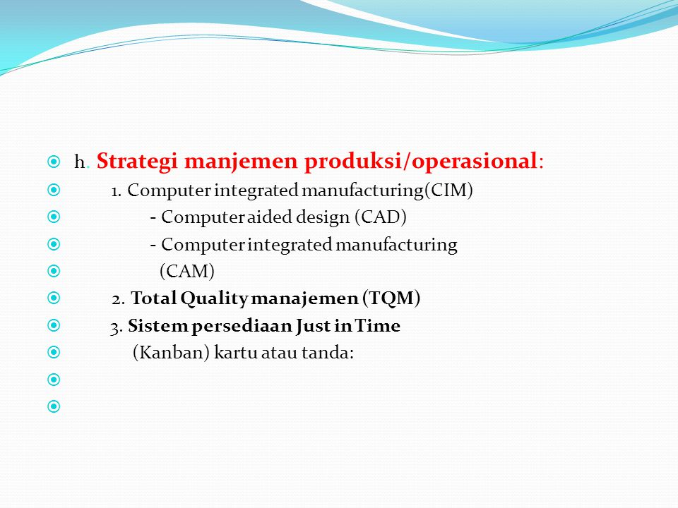 h. Strategi manjemen produksi/operasional:
