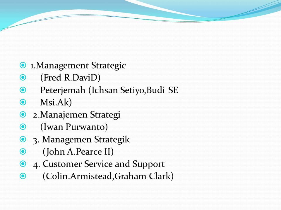 1.Management Strategic (Fred R.DaviD) Peterjemah (Ichsan Setiyo,Budi SE. Msi.Ak) 2.Manajemen Strategi.