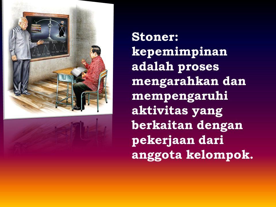 Stoner: kepemimpinan adalah proses mengarahkan dan mempengaruhi aktivitas yang berkaitan dengan pekerjaan dari anggota kelompok.