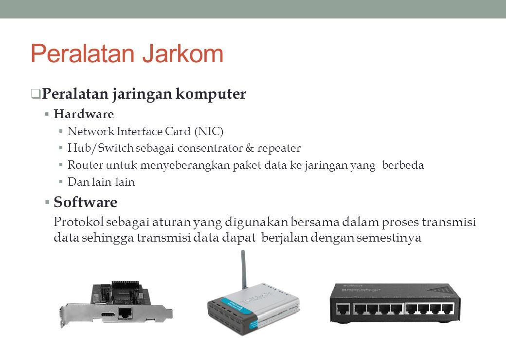 Peralatan Jarkom Peralatan jaringan komputer Software Hardware