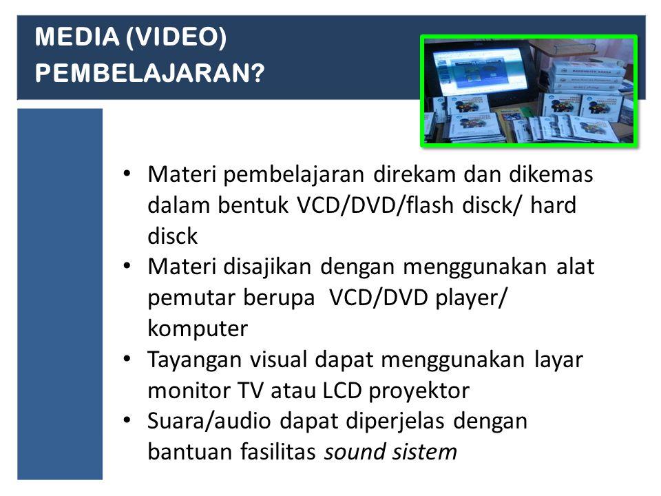 MEDIA (VIDEO) PEMBELAJARAN Materi pembelajaran direkam dan dikemas dalam bentuk VCD/DVD/flash disck/ hard disck.