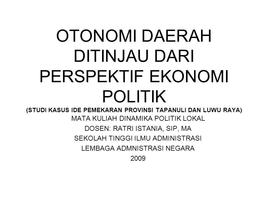 OTONOMI DAERAH DITINJAU DARI PERSPEKTIF EKONOMI POLITIK (STUDI KASUS IDE PEMEKARAN PROVINSI TAPANULI DAN LUWU RAYA)
