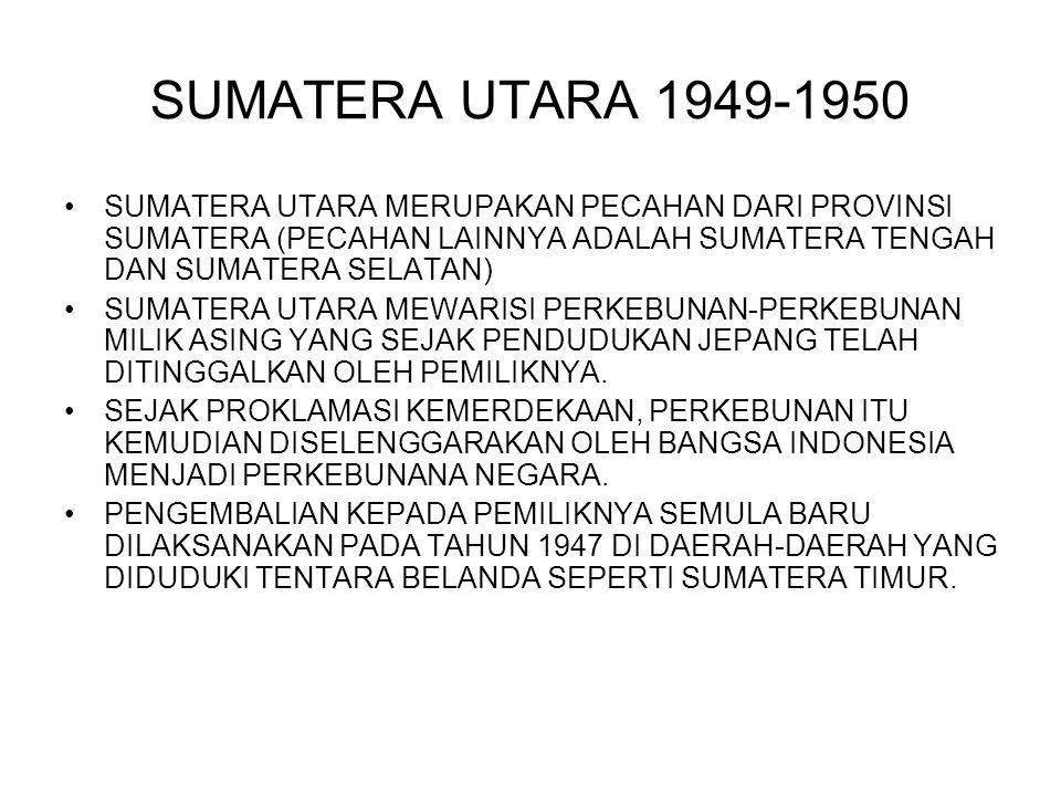 SUMATERA UTARA 1949-1950 SUMATERA UTARA MERUPAKAN PECAHAN DARI PROVINSI SUMATERA (PECAHAN LAINNYA ADALAH SUMATERA TENGAH DAN SUMATERA SELATAN)