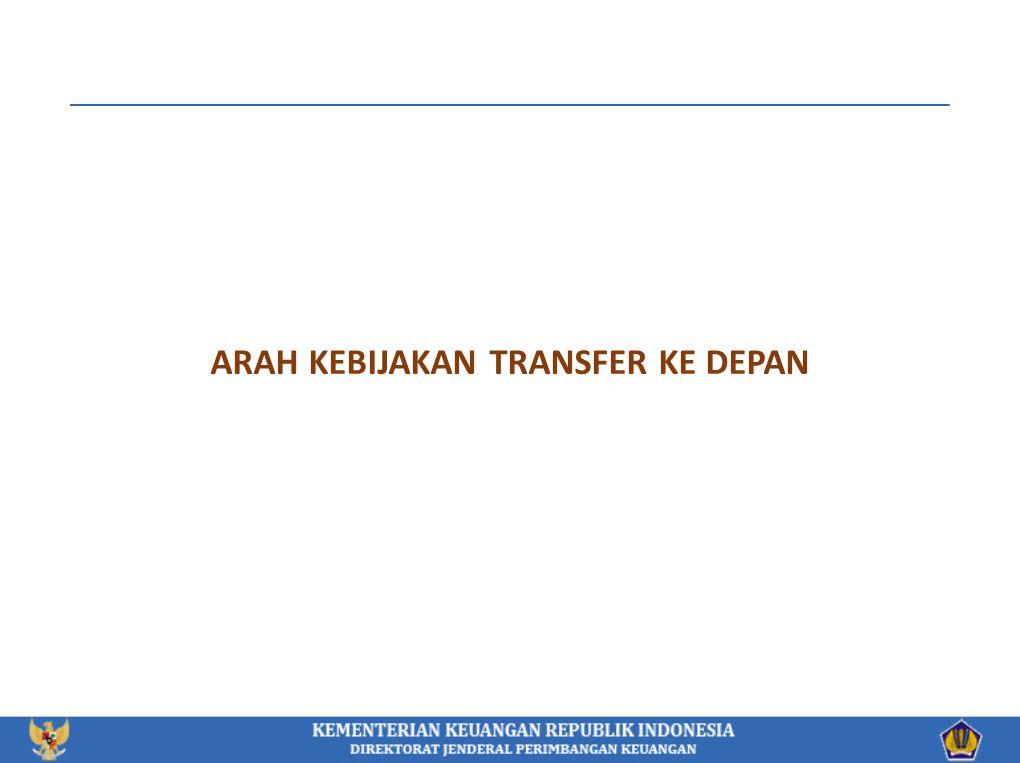 ARAH KEBIJAKAN TRANSFER KE DEPAN