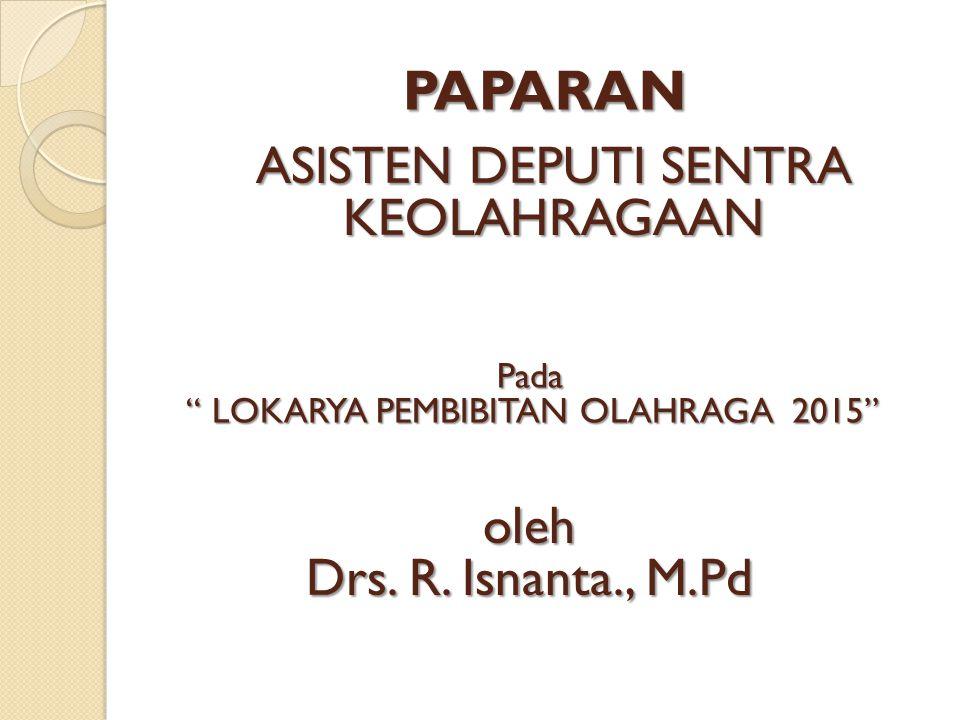 PAPARAN ASISTEN DEPUTI SENTRA KEOLAHRAGAAN oleh Drs. R. Isnanta., M.Pd