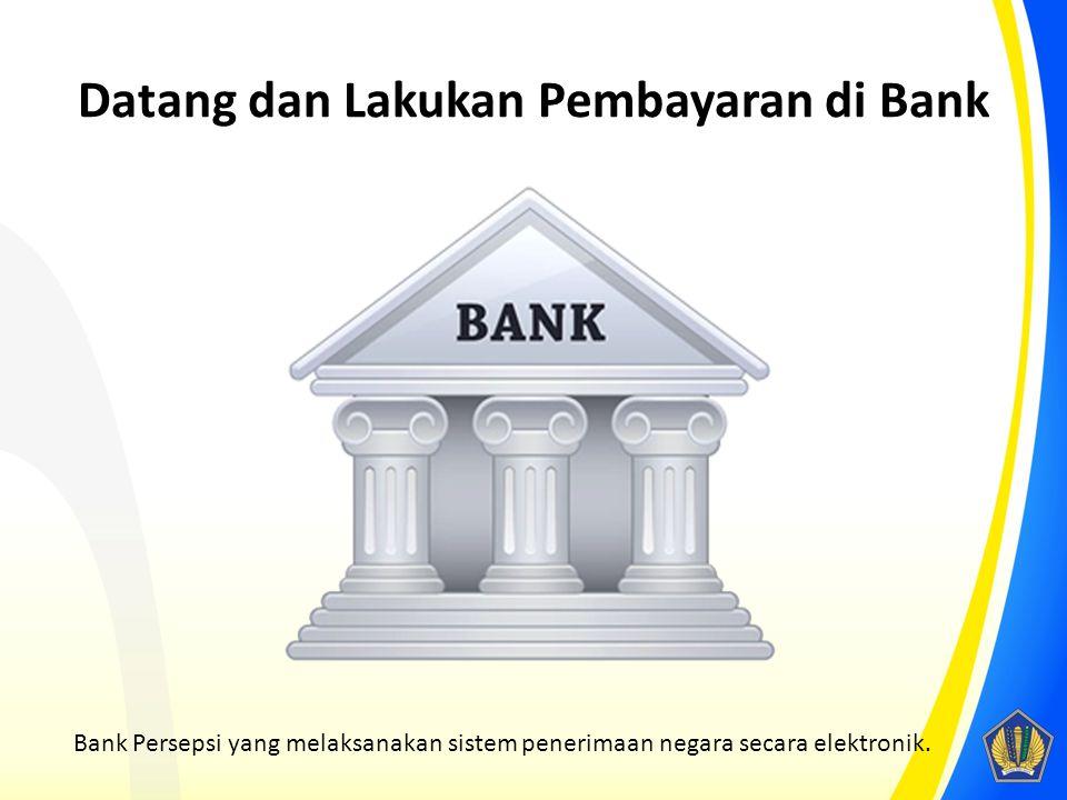 Datang dan Lakukan Pembayaran di Bank