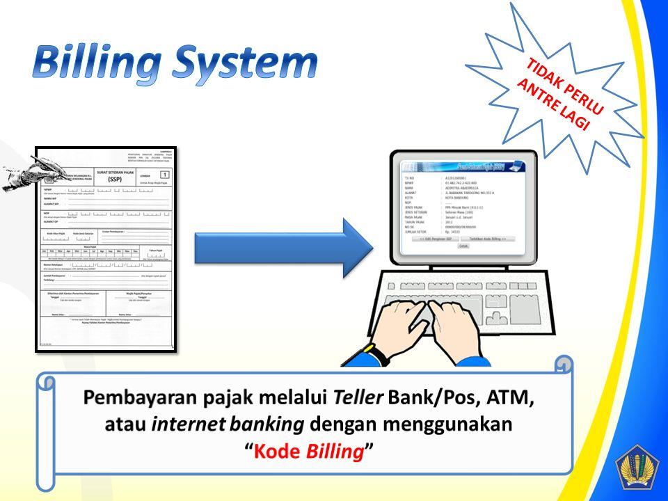 Billing System TIDAK PERLU ANTRE LAGI. Pembayaran pajak melalui Teller Bank/Pos, ATM, atau internet banking dengan menggunakan.