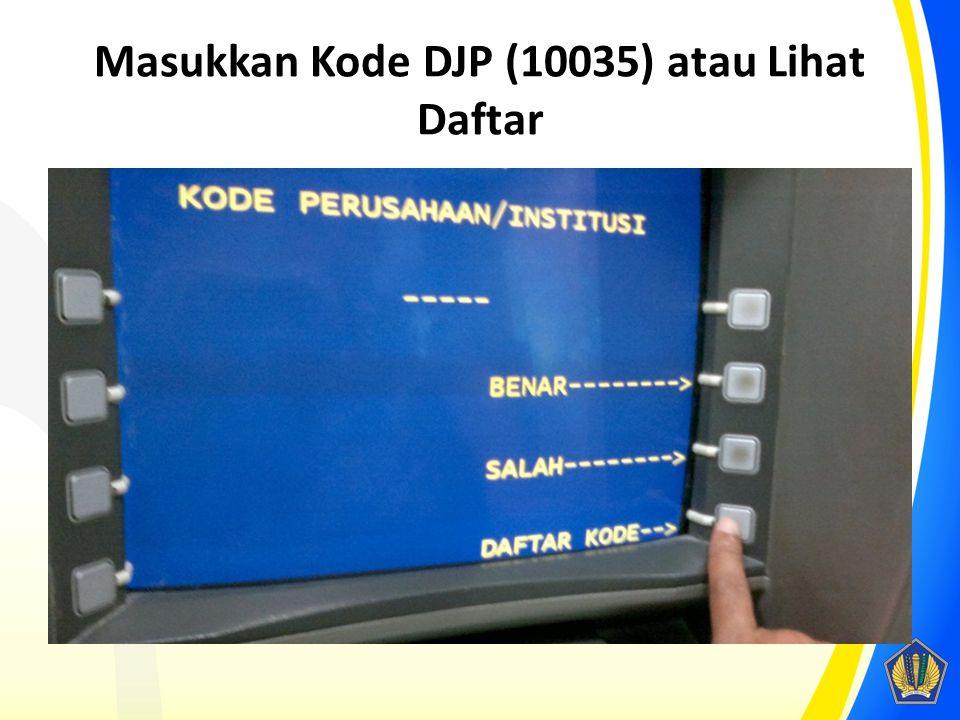 Masukkan Kode DJP (10035) atau Lihat Daftar