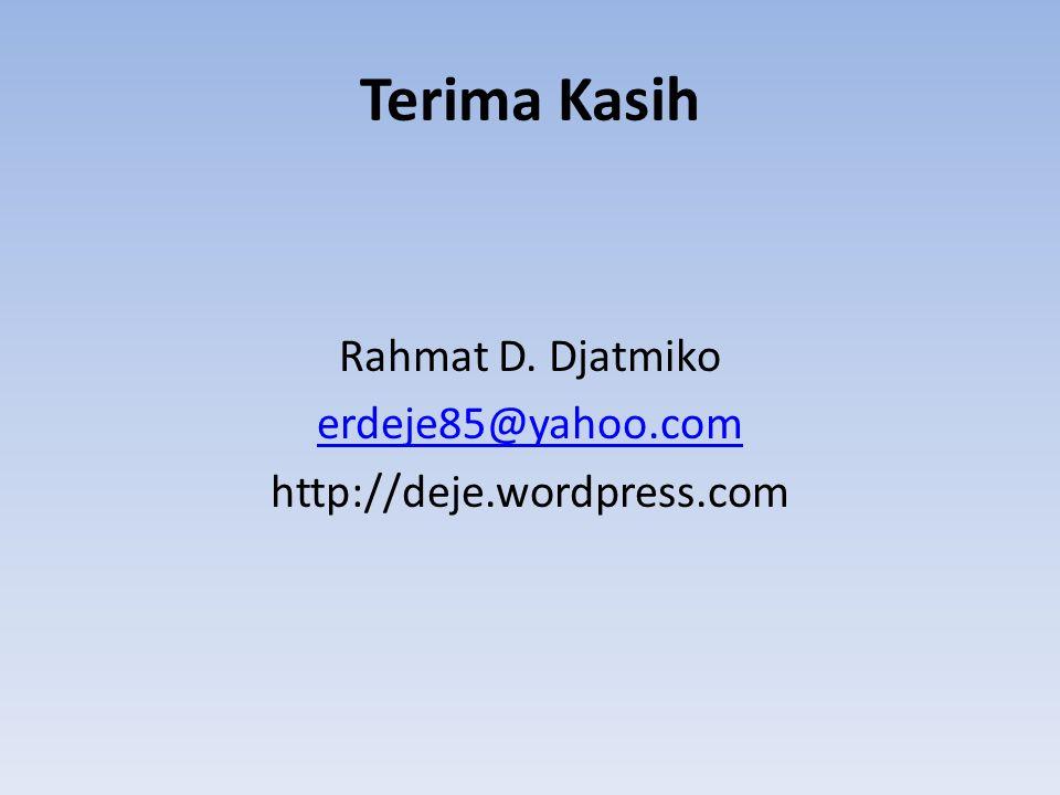 Rahmat D. Djatmiko erdeje85@yahoo.com http://deje.wordpress.com