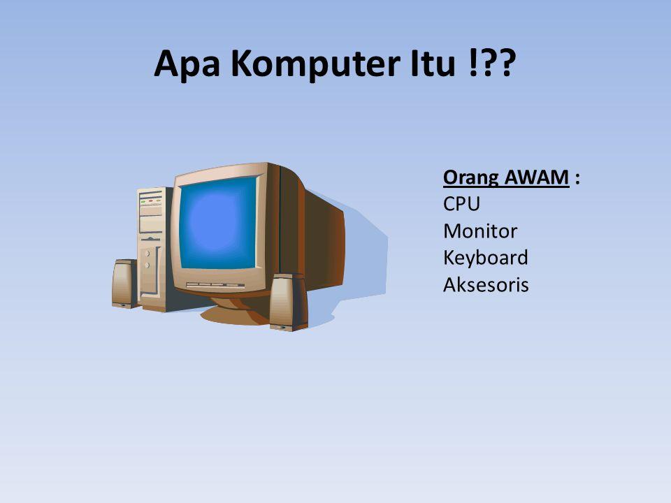 Apa Komputer Itu ! Orang AWAM : CPU Monitor Keyboard Aksesoris