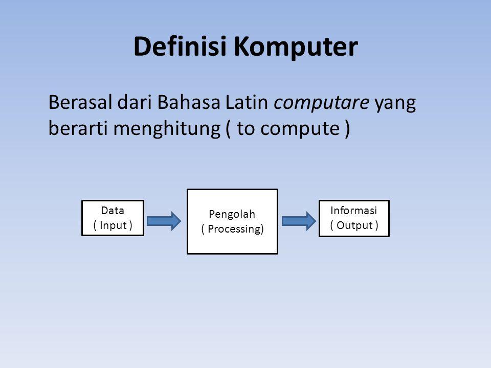 Definisi Komputer Berasal dari Bahasa Latin computare yang berarti menghitung ( to compute ) Pengolah.