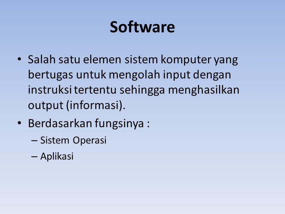 Software Salah satu elemen sistem komputer yang bertugas untuk mengolah input dengan instruksi tertentu sehingga menghasilkan output (informasi).