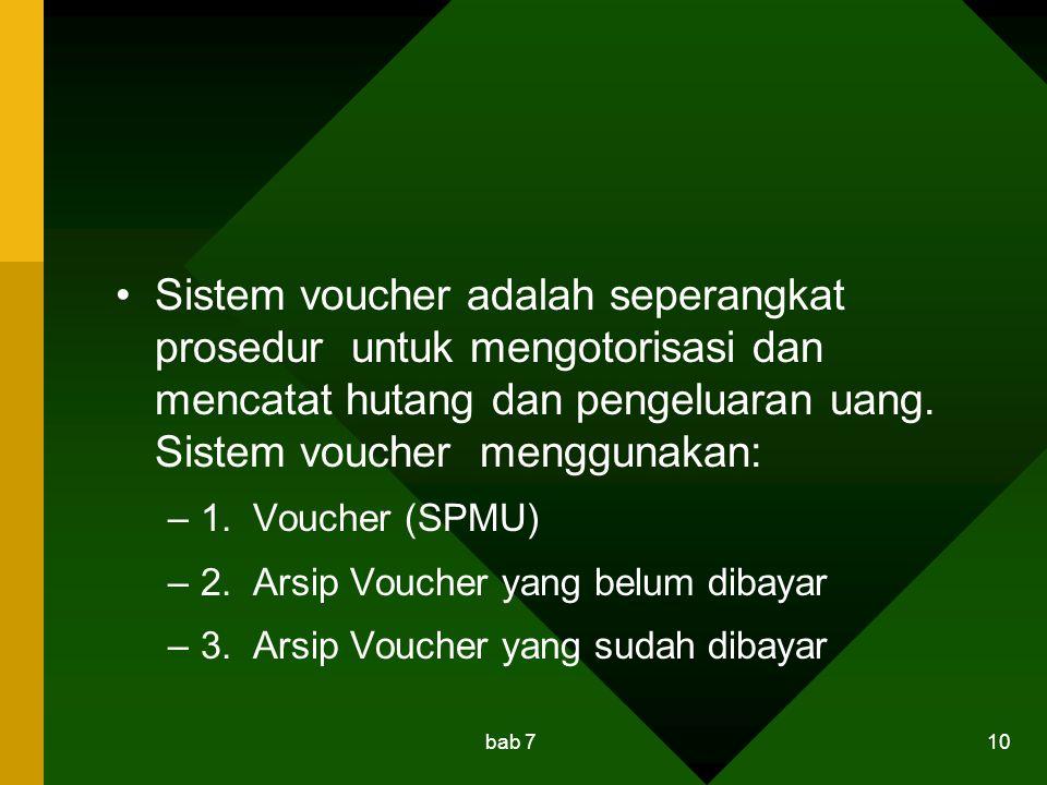 Sistem voucher adalah seperangkat prosedur untuk mengotorisasi dan mencatat hutang dan pengeluaran uang. Sistem voucher menggunakan: