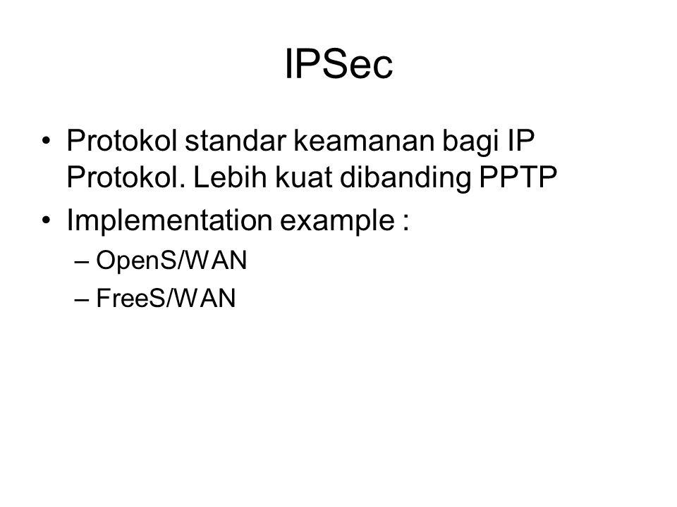 IPSec Protokol standar keamanan bagi IP Protokol. Lebih kuat dibanding PPTP. Implementation example :