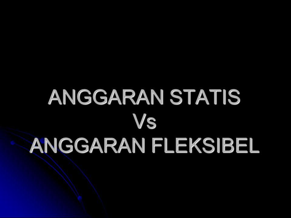 ANGGARAN STATIS Vs ANGGARAN FLEKSIBEL