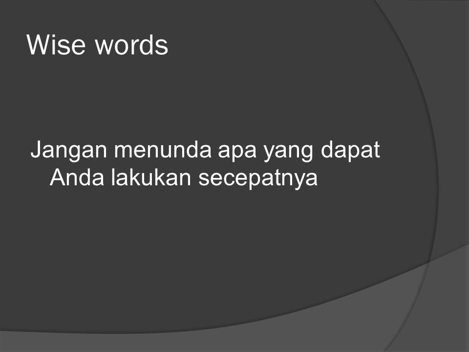 Wise words Jangan menunda apa yang dapat Anda lakukan secepatnya