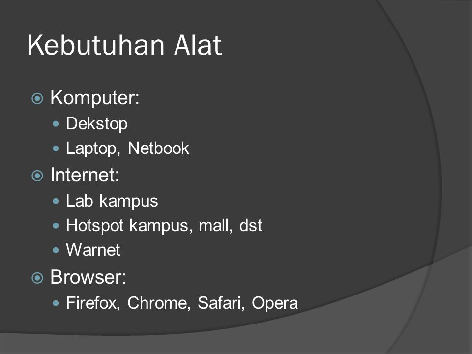 Kebutuhan Alat Komputer: Internet: Browser: Dekstop Laptop, Netbook