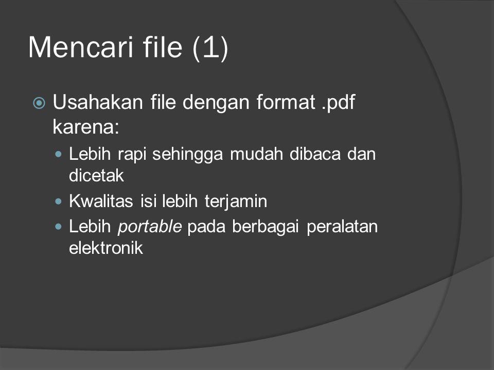 Mencari file (1) Usahakan file dengan format .pdf karena: