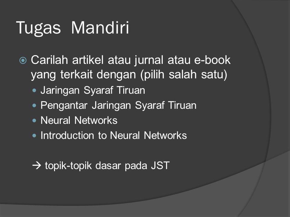 Tugas Mandiri Carilah artikel atau jurnal atau e-book yang terkait dengan (pilih salah satu) Jaringan Syaraf Tiruan.