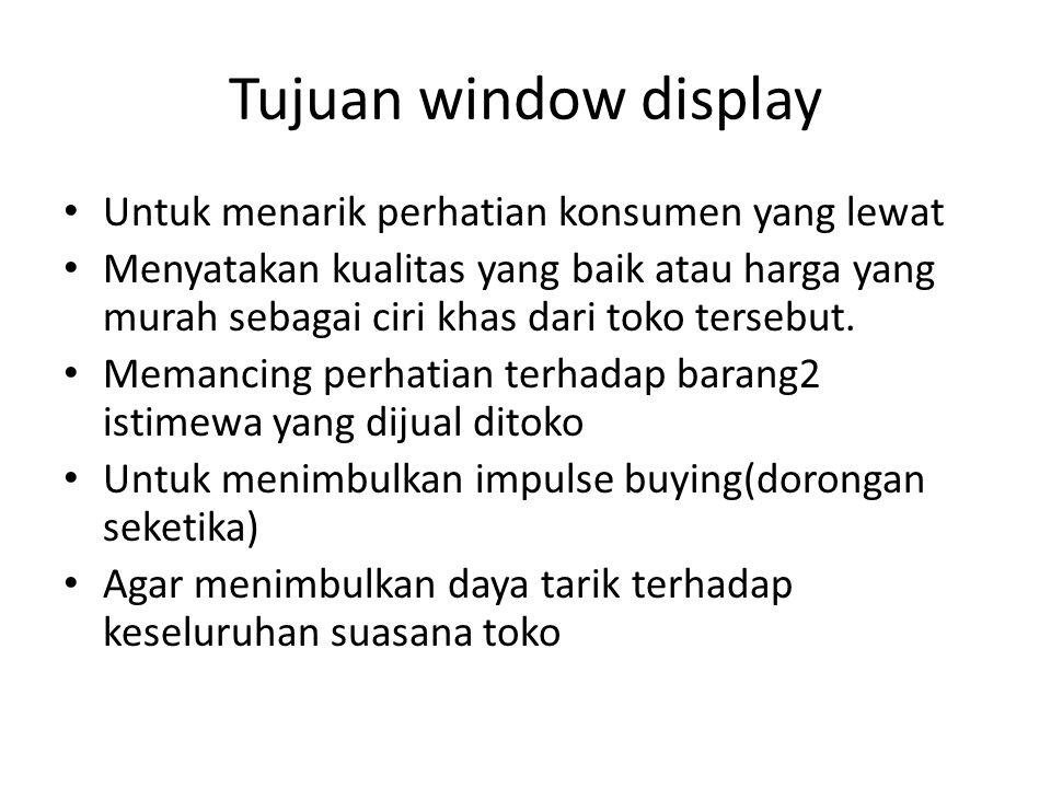 Tujuan window display Untuk menarik perhatian konsumen yang lewat