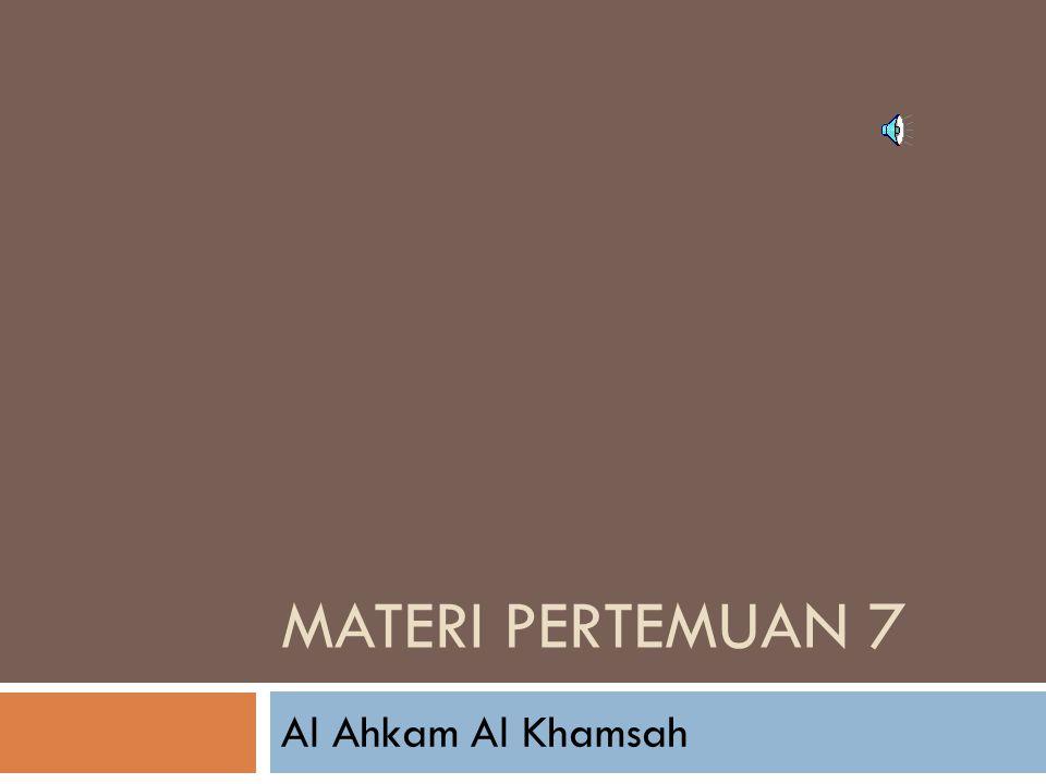 Materi Pertemuan 7 Al Ahkam Al Khamsah