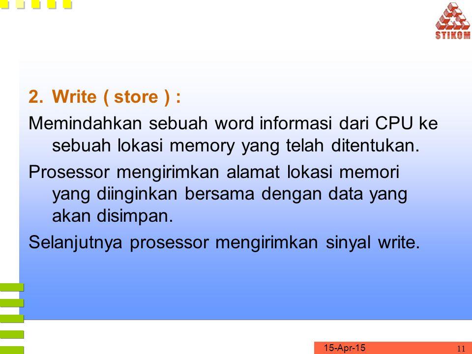 Write ( store ) : Memindahkan sebuah word informasi dari CPU ke sebuah lokasi memory yang telah ditentukan.