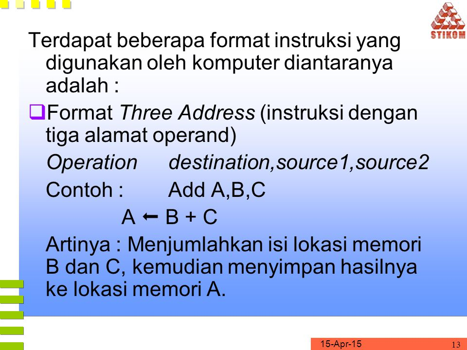 Terdapat beberapa format instruksi yang digunakan oleh komputer diantaranya adalah :