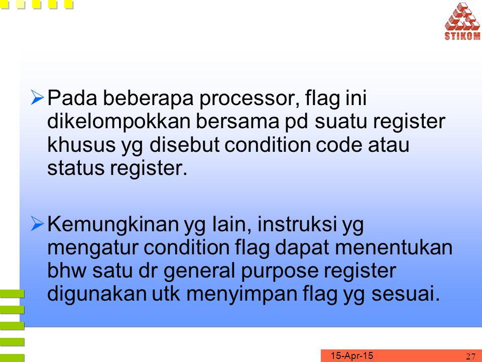 Pada beberapa processor, flag ini dikelompokkan bersama pd suatu register khusus yg disebut condition code atau status register.