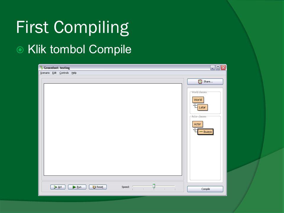 First Compiling Klik tombol Compile