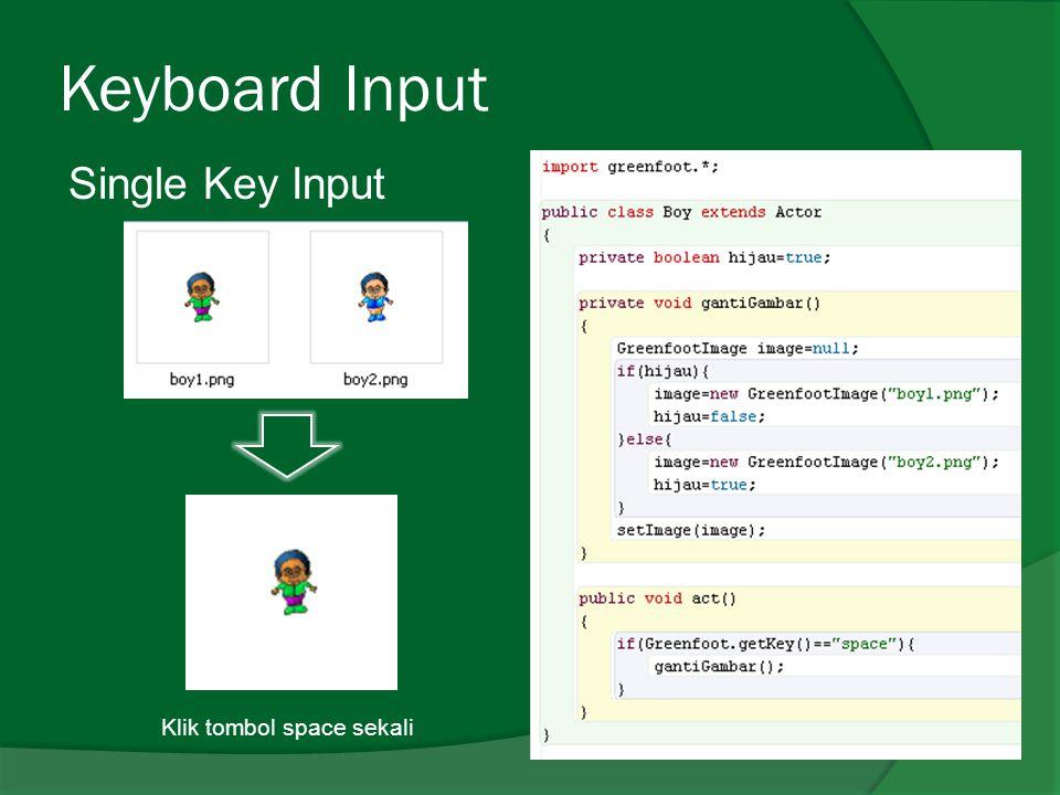 Keyboard Input Single Key Input Klik tombol space sekali