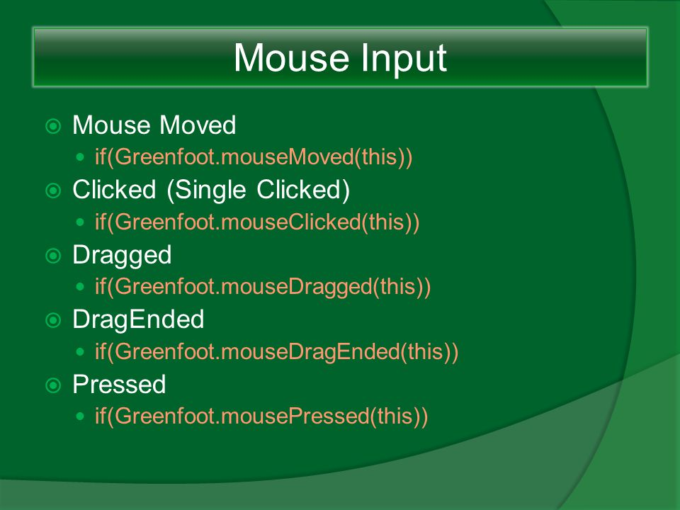 Mouse Input Mouse Moved Clicked (Single Clicked) Dragged DragEnded